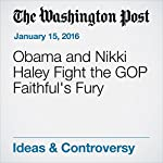 Obama and Nikki Haley Fight the GOP Faithful's Fury | E.J. Dionne Jr.