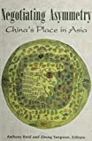 img - for Negotiating Asymmetry: China's Place in Asia book / textbook / text book