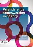 Veranderende samenwerking in de zorg (Dutch Edition)