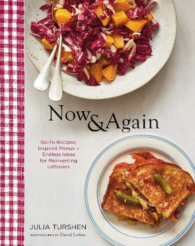 Now & Again: Go-To Recipes, Inspired Menus + Endless Ideas for Reinventing Leftovers (Meal Planning Cookbook, Easy Recipes Cookbook, Fun Recipe Cookbook)