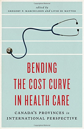 Bending the Cost Curve in Health Care: Canada's Provinces in International Perspective (The Johnson-Shoyama Series on Public - Care Canada Health In