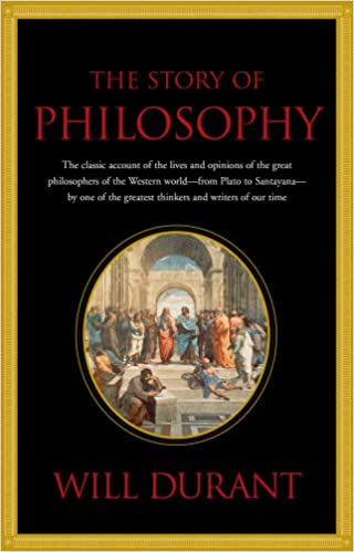 Read The Story Of Philosophy The Lives And Opinions Of The Worlds Greatest Philosophers By Will Durant