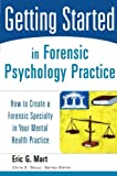img - for Getting Started in Forensic Psychology Practice: How to Create a Forensic Specialty in Your Mental Health Practice book / textbook / text book
