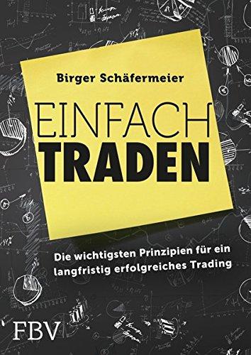 Einfach traden: Die wichtigsten Prinzipien für ein langfristig erfolgreiches Trading Taschenbuch – 14. November 2014 Birger Schäfermeier FinanzBuch Verlag 3898798143 Börse - Börsenhandel