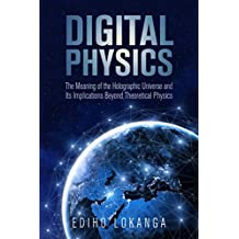 Digital Physics:The Meaning of the Holographic Universe and Its Implications Beyond Theoretical Physics