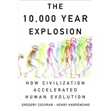 by Henry Harpending,by Gregory Cochran The 10,000 Year Explosion: How Civilization Accelerated Human Evolution [Bargain Price](text only)[Hardcover]2009