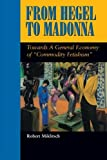 img - for From Hegel to Madonna: Towards a General Economy of Commodity Fetishism (Suny Series, Postmodern Culture) by Robert Miklitsch (1998-02-13) book / textbook / text book