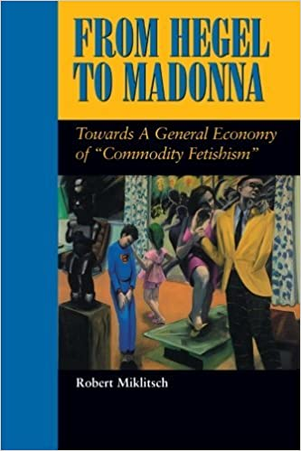 Book From Hegel to Madonna: Towards a General Economy of Commodity Fetishism (Suny Series, Postmodern Culture) by Robert Miklitsch (1998-02-13)