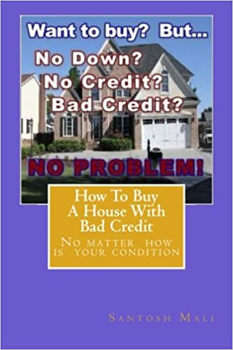 How To Buy A House With Bad Credit: Preparing For Getting Second Loan...:  Santosh Mali: 9781530488643: Amazon.com: Books Good Ideas
