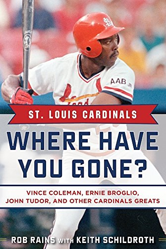 Where Have You Gone? Vince Coleman, Ernie Broglio, John Tudor, and Other Cardinals Greats (1908 Flood)