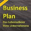Der Businessplan: Das Lebenselixier Ihres Unternehmens Hörbuch von Henning Glaser Gesprochen von: Henning Glaser