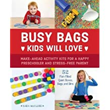 Busy Bags Kids Will Love: Make-Ahead Activity Kits for a Happy Preschooler and Stress-Free Parent
