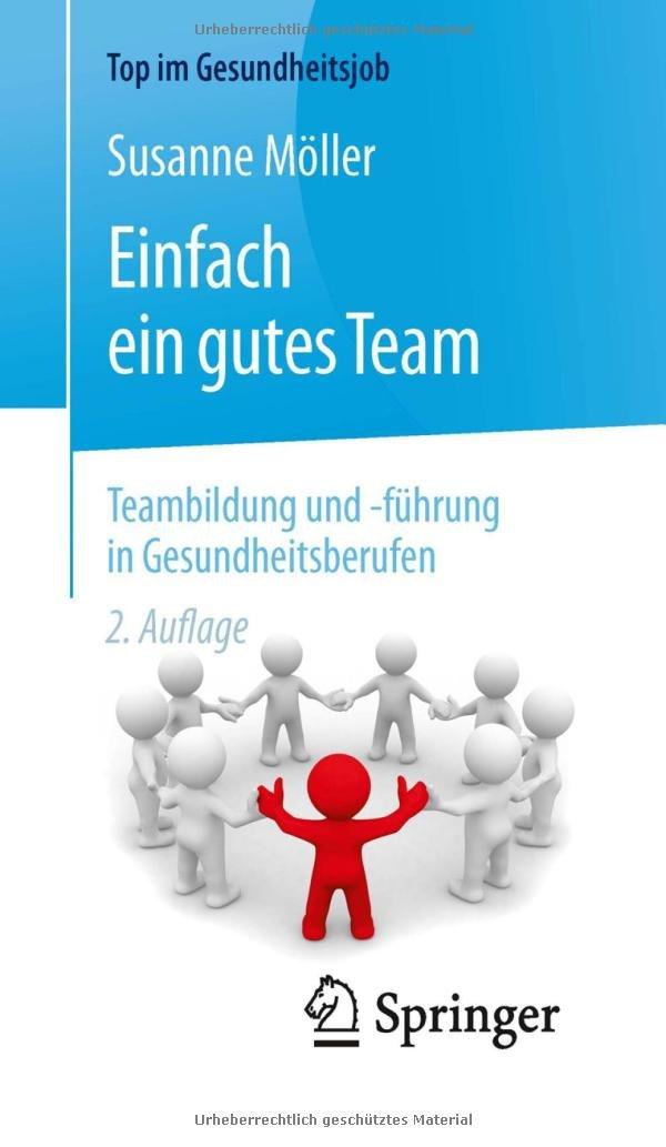 Einfach ein gutes Team - Teambildung und -führung in Gesundheitsberufen (Top im Gesundheitsjob)