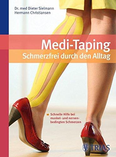 Medi-Taping: Schmerzfrei durch den Alltag: Schnelle Hilfe bei muskel- und nervenbedingten Schmerzen von Dieter Sielmann, Hermann Christiansen, Heidelore Ott-Kluge