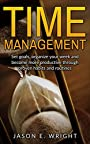 Time Management: Set Goals, Organize Your Week and Become More Productive through Proven Habits and Routines (Life Management, Time Management, Self-Discipline, Motivation, Goal Setting Book 1)