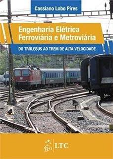Engenharia Elétrica Ferroviária e Metroviária - Do Trólebus ao Trem de Alta  Velocidade 7937746418