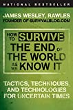 How to Survive the End of the World as We Know It Tactics Techniques and Technologies for Uncertain Times