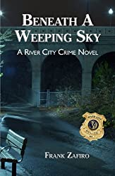 Beneath a Weeping Sky (River City Crime Novel Book 3)