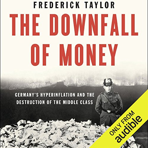 The Downfall of Money: Germany's Hyperinflation and the Destruction of the Middle Class by Audible Studios for Bloomsbury