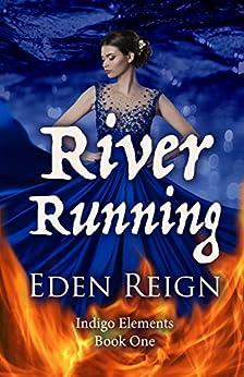 River Running (Indigo Elements Book 1) by [Reign, Eden]