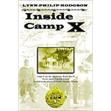 Inside Camp-X: Written by Lynn Philip Hodgson, 2002 Edition, Publisher: Blake Books Distribution Ltd. [Paperback]