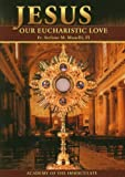 Jesus Our Eucharistic Love, Manelli, Stefano Maria, 1601140290
