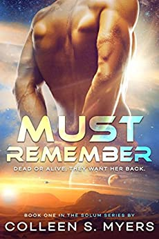 Must Remember: Dead or alive, they want her back. (Solum Series Book 1) by [Myers, Colleen S.]