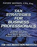 img - for Tax Strategies For Business Professionals (A Simple and Easy Guide for Small and Home Based Businesses to Reduce and Audit Proof Taxes) book / textbook / text book