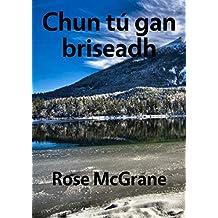 Chun tú gan briseadh (Irish Edition)