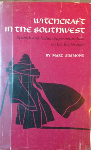 Witchcraft in the Southwest: Spanish and Indian Supernaturalism on the Rio Grande