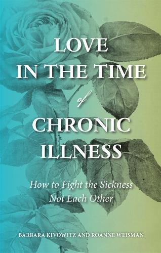 Love in the Time of Chronic Illness: How to Fight the Sickness_Not Each Other