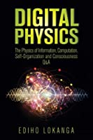 Digital Physics: The Physics of Information, Computation, Self-Organization and Consciousness Q&A Front Cover