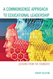 A Commonsense Approach to Educational Leadership, Palestini, Robert, 1610487486