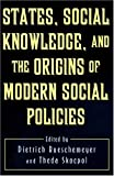 States, Social Knowledge, and the Origins of Modern Social Policies, , 0691034443