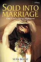 Sold into Marriage: One Girl's Living Nightmare