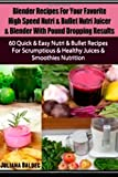 Blender Recipes for Your Favorite High Speed Nutri and Bullet Nutri Juicer and Blender with Pound Dropping Results, Juliana Baldec, 1500769509