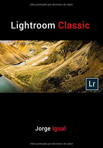 Lightroom Classic: (VERSION COMPLETA) (Spanish Edition) [Jorge Igual] (Tapa Blanda)