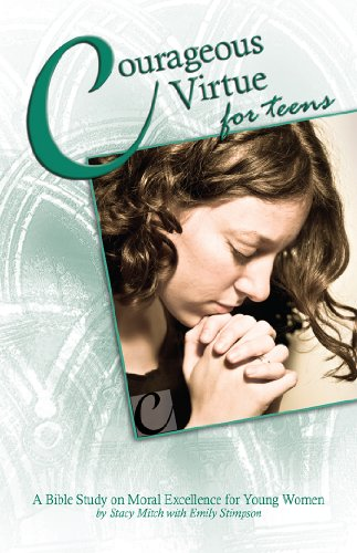 Courageous Virtue for Teens: A Bible Study of Moral Excellence for Young Women (Courageous Series for Teens)