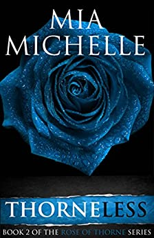 Thorneless: Rose of Thorne (Book 2) (Rose of Thorne series) by [Michelle, Mia]