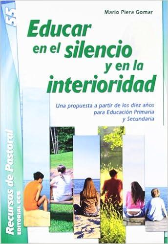 Descargas fáciles y gratuitas de libros electrónicos Educar en el silencio y en la interioridad: Una propuesta a partir de los diez años para Educación Primaria y Secundaria (Recursos de pastoral) en español ePub