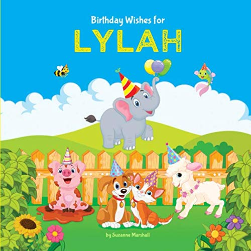 Birthday Wishes for Lylah: Personalized Book and Birthday Book with Birthday Wishes for Kids (Personalized Books for Kids, Happy Birthday Kids, Birthday Gifts for Kids) -