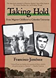 Book cover from Taking Hold: From Migrant Childhood to Columbia University by Francisco Jiménez