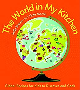 The World In My Kitchen: Global Recipes For Kids To Discover And Cook By [ Part 79