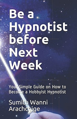 Be a Hypnotist before Next Week: Your Simple Guide on How to Become a Hobbyist Hypnotist