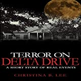 Terror on Delta Drive: A Short Story of Real Events