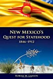 New Mexico's Quest for Statehood, 1846-1912, Larson, Robert W., 0826329462