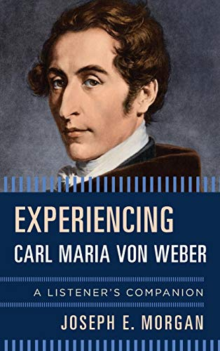 Experiencing Carl Maria von Weber: A Listener's Companion