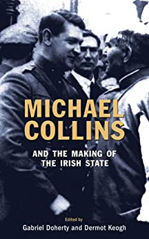 Michael Collins and the Making of the Irish State by [Doherty, Gabriel]