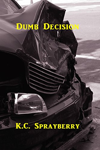Dumb Decision by [Sprayberry, K. C.]
