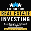 The Book on Real Estate Investing: Expert Strategies on Finding and Generating Leads Audiobook by Benjamin E Green Narrated by T. Jameson Wolf